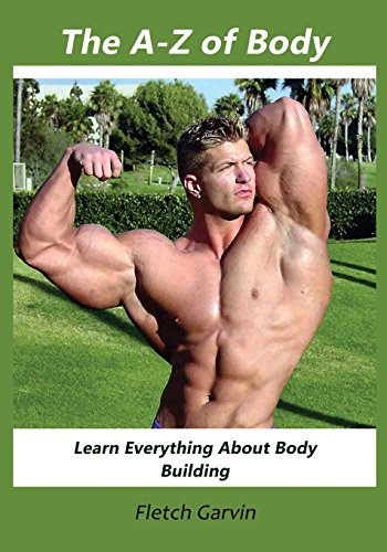 The A-z of Body: Learn Everything About Body Building