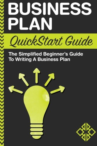 Business Plan: QuickStart Guide - The Simplified Beginner's Guide to Writing a Business Plan