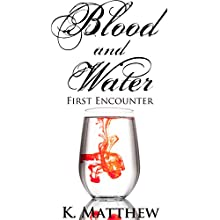 First Encounter (Blood and Water) (       UNABRIDGED) by K. Matthew Narrated by Audrey Lusk