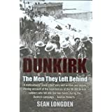 Dunkirk: The Men They Left Behindby Sean Longden