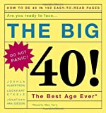The Big 40!: Are You Ready to Face . . .The Best Age Ever