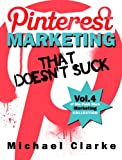 Pinterest Marketing That Doesnt Suck (Punk Rock Marketing Collection)