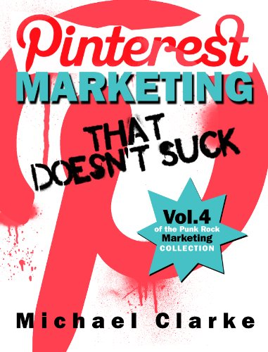 Pinterest Marketing That Doesn't Suck (Punk Rock Marketing Collection)