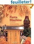 The Pasta Machine Cookbook: 100 Simpl...