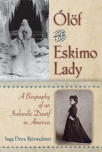 Olof the Eskimo Lady: A Biography of an Icelandic Dwarf in America