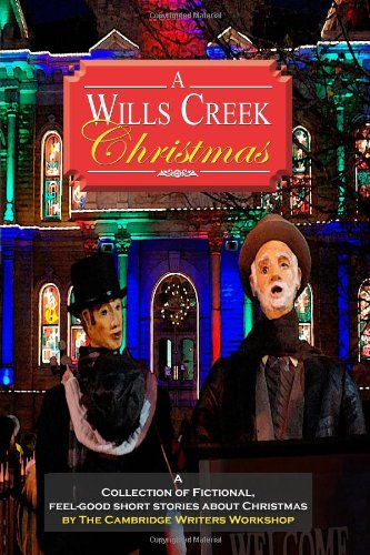 A Wills Creek Christmas: A Collection of Fictional, Feel-Good Short Stories About Christmas by The Cambridge Writers Workshop