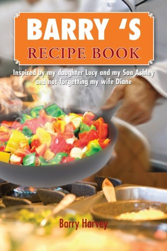 Barry'S Recipe Book: Inspired By My Daughter Lucy And My Wife Diane