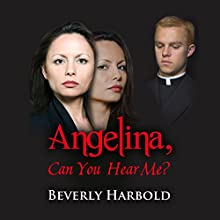 Angelina, Can You Hear Me? (       UNABRIDGED) by Beverly Joan Harbold Narrated by Craig R. Nickerson