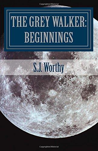 The Grey Walker: Beginnings (Volume 1) PDF