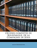 echange, troc Louis Bourdaloue - Oeuvres Completes de Bourdaloue, de La Compagnie de Jesus