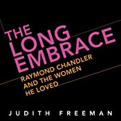 The Long Embrace: Raymond Chandler and the Woman He Loved   [Judith Freeman]