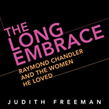 The Long Embrace: Raymond Chandler and the Woman He Loved (       UNABRIDGED) by Judith Freeman Narrated by Suzanne Toren