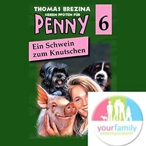 Ein Schwein zum Knutschen (Sieben Pfoten für Penny 6) Hörspiel