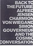 img - for Back To The Future: Alfred Jensen, Charmion Von Wiegand, Simon Gouverneur and the Cosmic Conversation book / textbook / text book