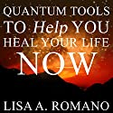 Quantum Tools to Help You Heal Your Life Now: Healing the Past Using the Secrets of the Law of Attraction Audiobook by Lisa A. Romano Narrated by Allen Prohaska