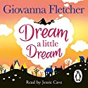 Dream a Little Dream Audiobook by Giovanna Fletcher Narrated by Jessie Cave
