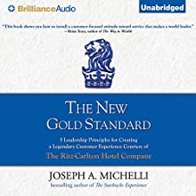 The New Gold Standard: 5 Leadership Principles for Creating a Legendary Customer Experience Courtesy of the Ritz-Carlton Hotel Company (       UNABRIDGED) by Joseph A. Michelli Narrated by Joseph A. Michelli, Tom Parks