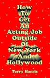 How To Get an Acting Job Outside of NY plus Hollywood!
