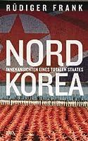 Nordkorea: Innenansichten eines totalen Staates (German Edition)