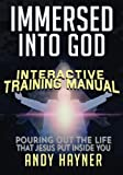 img - for Immersed Into God Interactive Training Manual: Pouring out the Life that Jesus Lives in You (Full Speed Impact Equipping Series) (Volume 1) book / textbook / text book