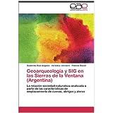 Geoarqueología y SIG en las Sierras de la Ventana (Argentina): La relación sociedad-naturaleza analizada a partir...