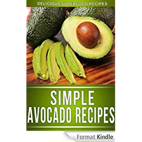Avocado Recipes: Amazing Superfood Recipes For The Health Conscious (The Simple Recipe Series) (English Edition)