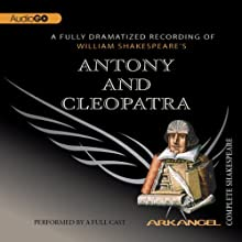 Antony and Cleopatra: Arkangel Shakespeare Performance by William Shakespeare Narrated by Estelle Kohler, Ciaran Hinds, Ian Hughes, David Burke