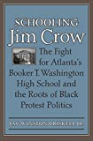 Schooling Jim Crow: The Fight for Atlantas Booker T. Washington High School and the Roots of Black Protest Politics (Carter G. Woodson Institute Series)