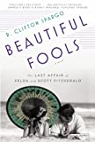 Beautiful Fools: The Last Affair of Zelda and Scott Fitzgerald
