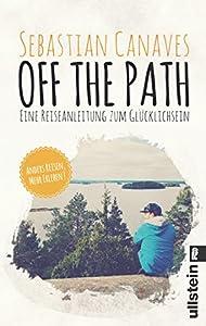 Off The Path: Eine Reiseanleitung zum Glücklichsein