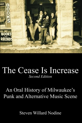 The Cease Is Increase: An Oral History of The Milwaukee Punk & Alternative Music Scene