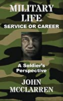 Military Life - Service or Career (A Soldier's Perspective)