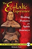img - for Ecstatic Experience: Healing Postures for Spirit Journeys: Inc. CD of Trance Rhythms: Healing Postures for Spirit Journeys by Belinda Gore (2009) Paperback book / textbook / text book