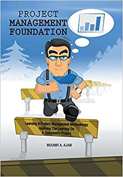Project Management Foundation: Learning A Project Management Methodology Applying The Learning On A Community Project