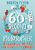 The 60-Second Philosopher: 7xpand Your Mind on a Minute or So a Day