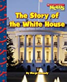 img - for The Story of the White House (Scholastic News Nonfiction Readers: Let's Visit the White House) book / textbook / text book