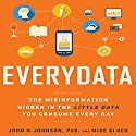 Everydata: The Misinformation Hidden in the Little Data You Consume Every Day Audiobook by John H. Johnson PhD, Mike Gluck Narrated by John H. Johnson PhD