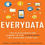 Everydata: The Misinformation Hidden in the Little Data You Consume Every Day | John H. Johnson PhD,Mike Gluck