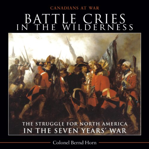Colonel Bernd Horn - Battle Cries in the Wilderness