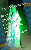 Real Ghost Stories (ii) - Hauntings, Poltergeists and Supernatural Beings (Haunting Series Book 2)