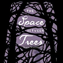 The Space Between Trees (       UNABRIDGED) by Katie Williams Narrated by Emily Eiden