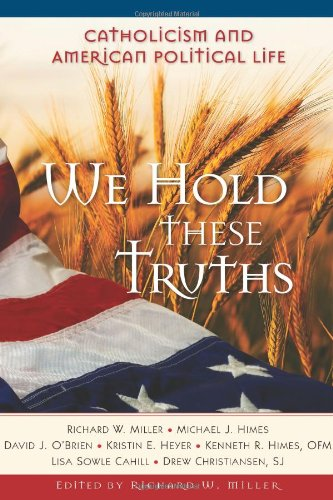 We Hold These Truths: Catholicism and American Political Life (Cath Church 21st Cen)