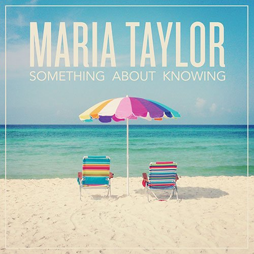 Maria Taylor-Something About Knowing-Promo-CD-FLAC-2013-PERFECT Download
