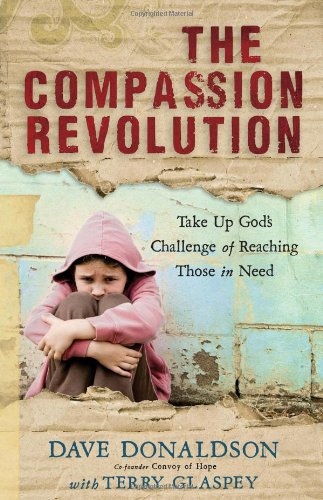 The Compassion Revolution: How God Can Use You to Meet the World's Greatest Needs