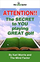 Attention!! the Secret to You Playing Great Golf (English Edition)