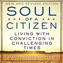 Soul of a Citizen: Living with Conviction in Challenging Times Audiobook by Paul Rogat Loeb Narrated by Stephen Paul Aulridge Jr.