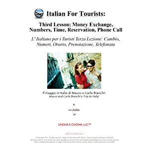 Italian for Tourists Third Lesson: Money Exchange, Numbers, Time, Reservation, Phone Call: L' Italiano per i Turisti Terza Lezione: Cambio, Numeri, Orario, ... di Mauro e Carla Bianchi) (Italian Edition) | [Lee DeMilo]
