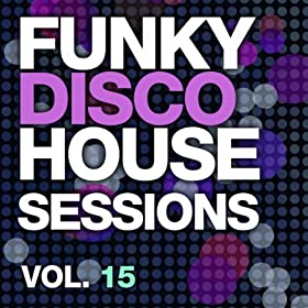 Funky Disco House Sessions Vol. 15