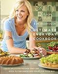 Skinny Bitch: Ultimate Everyday Cookb...