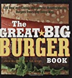 The Great Big Burger Book: 100 New and Classic Recipes for Mouthwatering Burgers Every Day Every Way (Non)